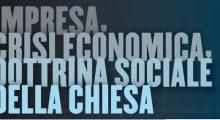 Tavola Rotonda IMPRESA, CRISI ECONOMICA, DOTTRINA SOCIALE DELLA CHIESA