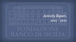 Report quinquennale 2005-2010 della Fondazione Sicilia