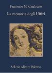 """La settimana delle Culture. """"LA MEMORIA DEGLI UFFIZI"""" di Francesco Cataluccio, Ed. Sellerio"""