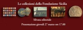 """Presentazione """"Le collezioni della Fondazione Sicilia"""", giovedì 27 marzo ore 17.00"""