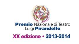 Premio Nazionale di Teatro Luigi Pirandello - XX edizione - 2013/2014